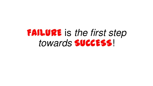 failure is the first step towards success