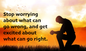 stop worrying about what can go wrong and get excited about what can go right